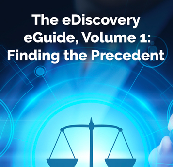 The eDiscovery eGuide, Volume 1: Finding the Precedent